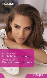 Raye Morgan et Jackie Braun - Un bébé tant attendu - Bouleversante attirance.
