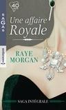 Raye Morgan - Une affaire royale : l'intégrale - Honneur et passion - Mariage royal - Un bébé au château - Pour le bonheur d'un prince.
