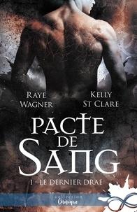 Raye Wagner et Kelly St Clare - Le Dernier Drae Tome 1 : Pacte de sang.