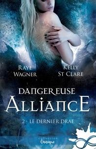 Raye Wagner et Kelly St Clare - Le Dernier Drae Tome 2 : Dangereuse alliance.
