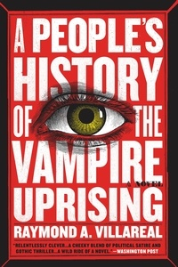 Raymond A. Villareal - A People's History of the Vampire Uprising - A Novel.