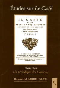 Raymond Abbrugiati - Etudes sur Le Café (1764-1766) - Un périodique des Lumières.