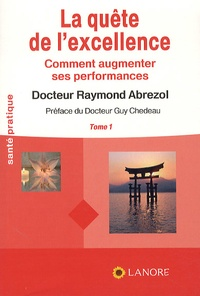Raymond Abrezol - La quête de l'excellence - Comment augmenter ses performances, Tome 1.