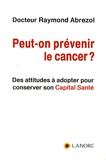 Raymond Abrezol - Peut-on prévenir le cancer ?.