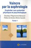 Raymond Abrezol - Vaincre par la sophrologie - Exploiter son potentiel physique et psychologique Tome 1.