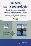 Raymond Abrezol - Vaincre par la sophrologie - Tome 2, Exploiter son potentiel physique et psychologique.