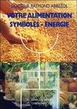 Raymond Abrezol - Votre alimentation - Symboles, énergie.