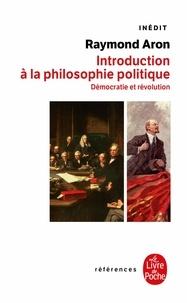 Raymond Aron - INTRODUCTION A LA PHILOSOPHIE POLITIQUE - Démocratie et révolution.