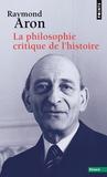 Raymond Aron - La philosophie critique de l'histoire - Essai sur une théorie allemande de l'histoire.