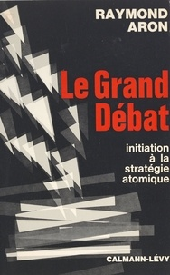 Raymond Aron - Le grand débat - Initiation à la stratégie atomique.
