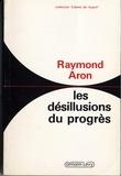 Raymond Aron - Les Désillusions du progrès - Essai sur la dialectique de la modernité.