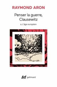 Raymond Aron - Penser la guerre, Clausewitz - Volume 1, L'âge européen.