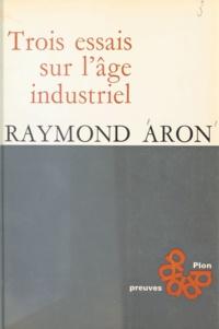 Raymond Aron - Trois essais sur l'âge industriel.