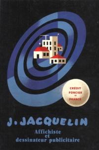 Raymond Bachollet et Anne-Claude Lelieur - Jean Jacquelin. - Affichiste et dessinateur publicitaire.