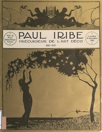 Raymond Bachollet et Daniel Bordet - Paul Iribe, précurseur de l'Art Déco, 1883-1935 - Catalogue de l'exposition du Centenaire, Bibliothèque Forney, 6 octobre-31 décembre 1983.