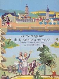 Raymond Bailleul - Les Tourangeaux, de la Bastille à Waterloo - L'Indre-et-Loire, de 1789 à 1815.
