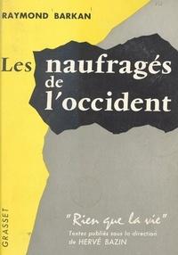 Raymond Barkan et Hervé Bazin - Les naufragés de l'Occident.