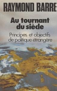 Raymond Barre - Au tournant du siècle - Principes et objectifs de politique étrangère.