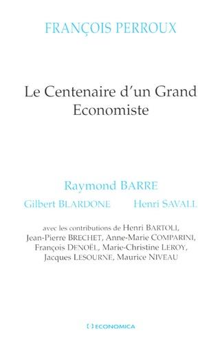 Raymond Barre et Gilbert Blardone - François Perroux - Le centenaire d'un grand économiste.