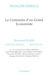 Raymond Barre et Gilbert Blardone - Le Centenaire d'un Grand Economiste - François Perroux.