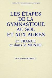 Raymond Barrull - Les étapes de la gymnastique au sol et aux agrès en France et dans le monde.