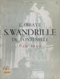 Raymond Basset - L'abbaye S. Wandrille de Fontenelle - 649-1949.