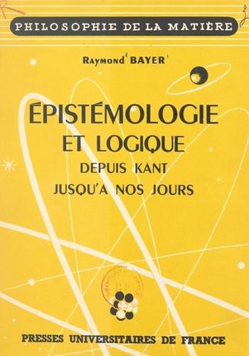 Épistémologie et logique. Depuis Kant jusqu'à nos jours