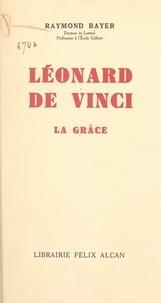 Raymond Bayer et Pierre Marcel - Léonard de Vinci - La grâce.