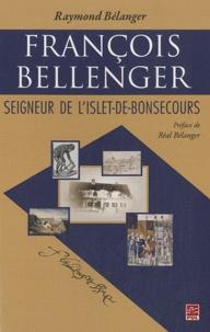 Raymond Bélanger - François Bellenger - Seigneur de L'Islet-de-Bonsecours.