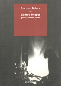 Raymond Bellour - L'entre-images - Photo, cinéma, vidéo.