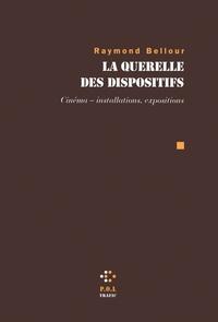 Raymond Bellour - La querelle des dispositifs - Cinéma - installations, expositions.