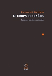 Raymond Bellour - Le Corps du cinéma - Hypnoses, émotions, animalités.