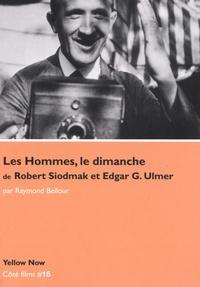 Raymond Bellour - Les Hommes, le dimanche, de Robert Siodmak et Edgar G. Ulmer.