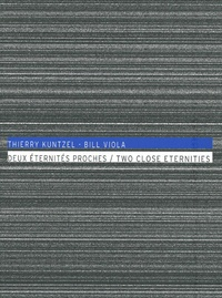 Raymond Bellour - Thierry Kuntzel - Bill Viola, deux éternités proches - Editions français/anglais.