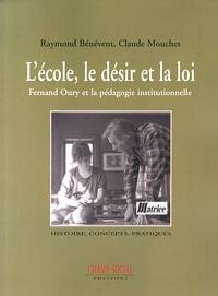 Raymond Bénévent et Claude Mouchet - L'école, le désir et la loi - Fernand Oury et la pédagogie institutionnelle.