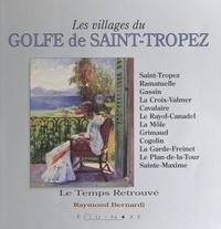 Raymond Bernardi - Les villages du golfe de Saint-Tropez - Saint-Tropez, Ramatuelle, Gassin, La Croix-Valmer, Cavalaire, Le Rayol-Canadel, La Môle, Grimaud, Cogolin, La Garde-Freinet, Le Plan-de-la-Tour, Sainte-Maxime.