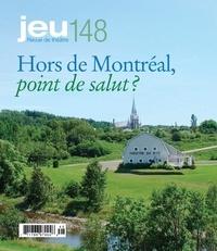 Raymond Bertin et Pascal Gélinas - JEU Revue de théâtre. No. 148, 2013.3 - Hors de Montréal, point de salut?.