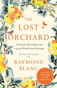 Raymond Blanc - The Lost Orchard - A French chef rediscovers a great British food heritage.