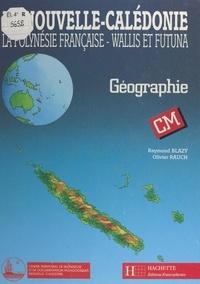 Raymond Blazy et Olivier Rauch - La Nouvelle-Calédonie, la Polynésie française, Wallis et Futuna - Géographie, CM.