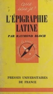 Raymond Bloch et Paul Angoulvent - L'épigraphie latine.