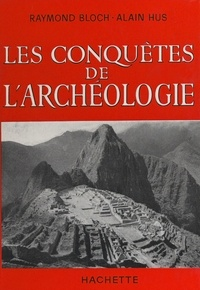 Raymond Bloch et Alain Hus - Les conquêtes de l'archéologie.