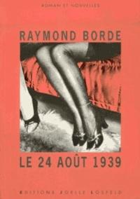 Raymond Borde - Le 24 août 1939. suivi de 41-42 - Roman, nouvelles.