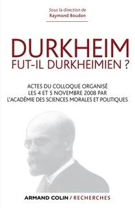 Raymond Boudon - Durkheim fut-il durkheimien ? - Actes du colloque organisé les 4 et 5 nov. 2008 par l'Académie des Sciences morales et politiques.