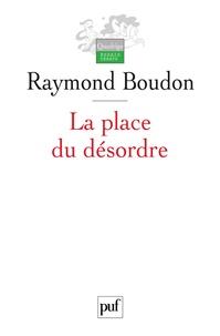 Raymond Boudon - La place du désordre - Critique des théories du changement social.