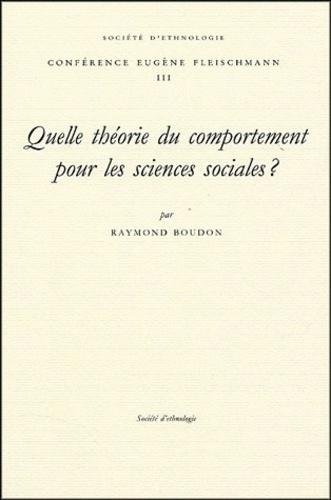 Raymond Boudon - Quelle théorie du comportement pour les sciences sociales ?.