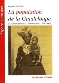 Raymond Boutin - La population de la Guadeloupe - De l'émancipation à l'assimilation (1848-1946), (Aspects démographiques et sociaux).