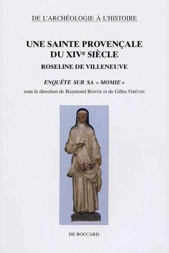 """Raymond Boyer et Gilles Grévin - Une sainte provençale du XIVe siècle - Roseline de Villeneuve : enquête sur sa """"momie""""."""