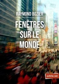 Raymond Bozier - Fenêtres sur le monde - Si les lieux nous habitent autant que nous les habitons....