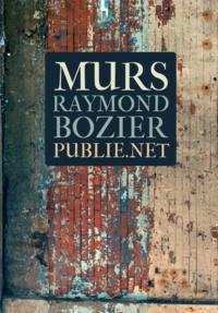 """Raymond Bozier - Murs - """"""""Chaque fois que j'attaque un mur, je mords dans le corps des humains.""""""""."""