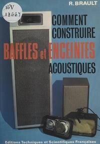 Raymond Brault - Comment construire baffles et enceintes acoustiques.